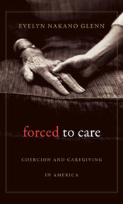 Forced to Care: Coercion and Caregiving in America