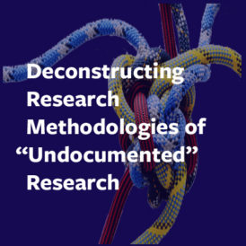 "Deconstructing Research Methodologies of ""Undocumented"" Research"