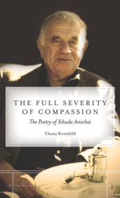 The Full Severity of Compassion: The Poetry of Yehuda Amichai