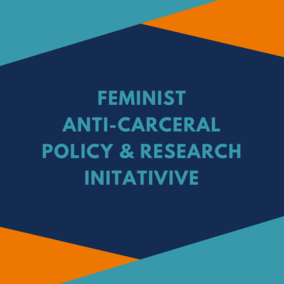 Feminist Anti-Carceral Policy & Research Initiative