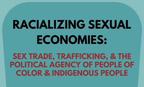 Racializing Sexual Economies: Sex Trade, Trafficking, and the Political Agency of People of Color & Indigenous People