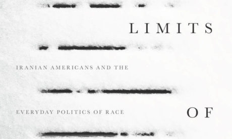The Limits of Whiteness:  Iranian Americans and the Everyday Politics of Race