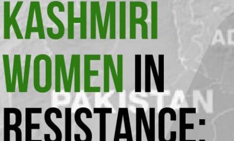 Kashmiri Women in Resistance: Indian Occupation & Silenced Histories