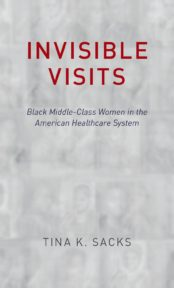 Invisible Visits: Black Middle Class Women in the American Healthcare System