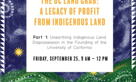 PART 1 – The University of California Land Grab:A Legacy of Profit from Indigenous Land