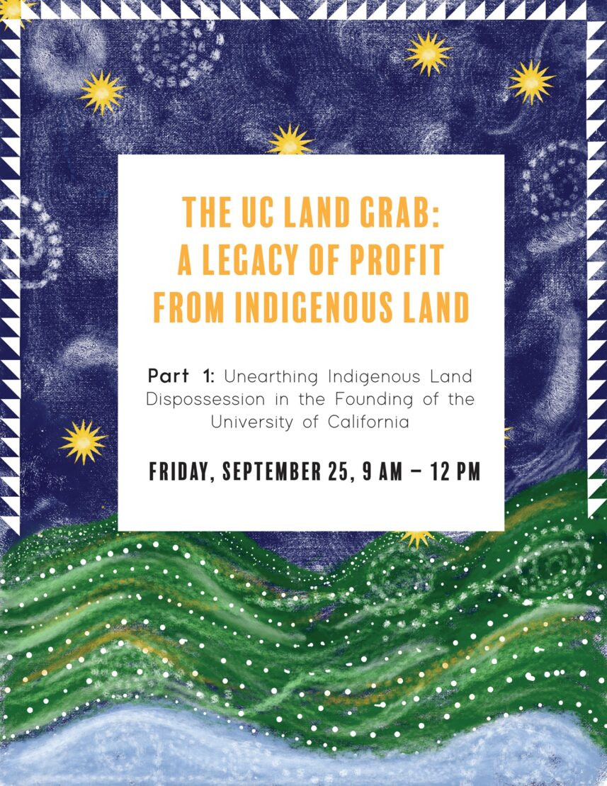 PART 1 – The University of California Land Grab: A Legacy of Profit from Indigenous Land