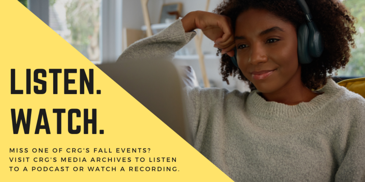 Miss one of CRG's fall events?  Visit CRG's media archives to listen to a podcast or watch a recording.